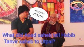 Utpal Pagag talked about Habib Tanvir Saheb with Asad Saheb