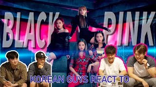 Korean Guys React to Black Pink new song 'Ddu-du Ddu-du'