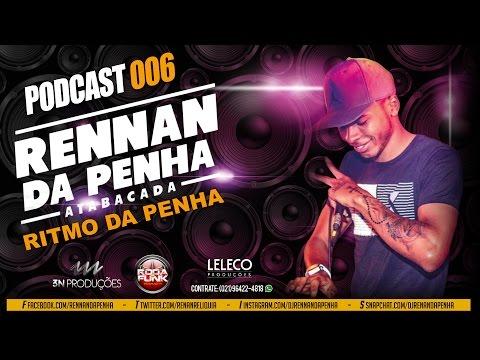 DJ RENNAN DA PENHA - PODCAST 006 (RITMO DA PENHA)