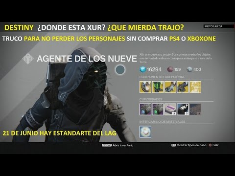 DESTINY ¿DONDE ESTA XUR ? Y EL TRUCO PARA NO PERDER LOS PERSONAJES SIN COMPRAR PS4 O XBOXONE