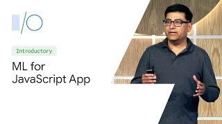 Machine Learning Magic for Your JavaScript Application (Google I/O'19)