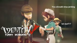 ★Identity V★ Funny Moments #17✩