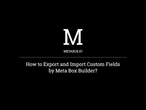 How to Export & Import Custom Fields with Meta Box Builder | Meta Box Tutorials