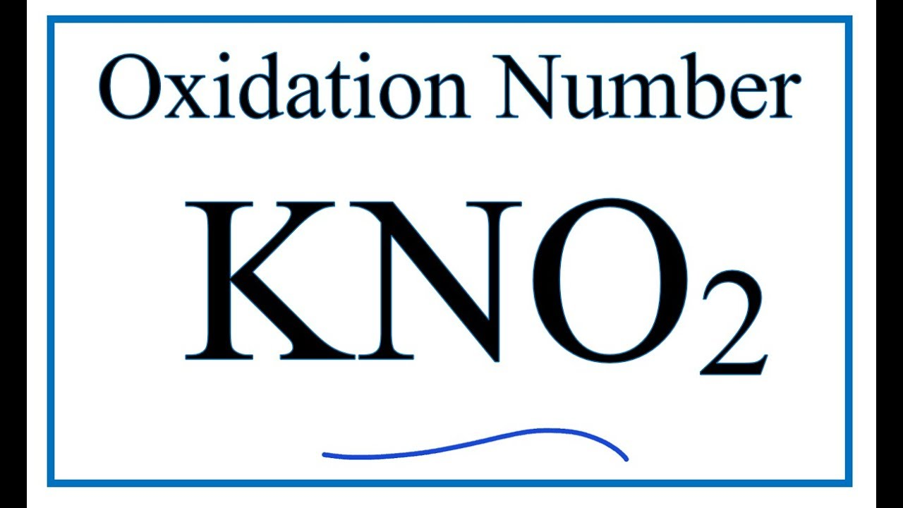 How To Find The Oxidation Number For N In Kno2 Potassium Nitride Youtube