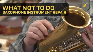 What Not To Do: Saxophone Instrument Repair