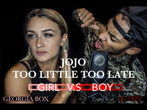 Too Little Too Late -JoJo - GIRL VS BOY - Georgia Box ft R-Tizt