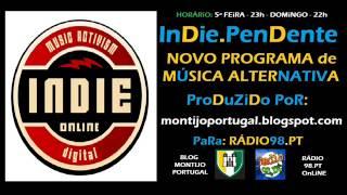 INDiE - PeNDeNTe - PROGRAMA RÁDIO MÚSICA ALTERNATIVA - PORTUGAL