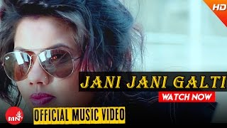 New Nepali Song 2016 || JANI JANI GALTI BHAYO - Badal Thapa (Official Video)