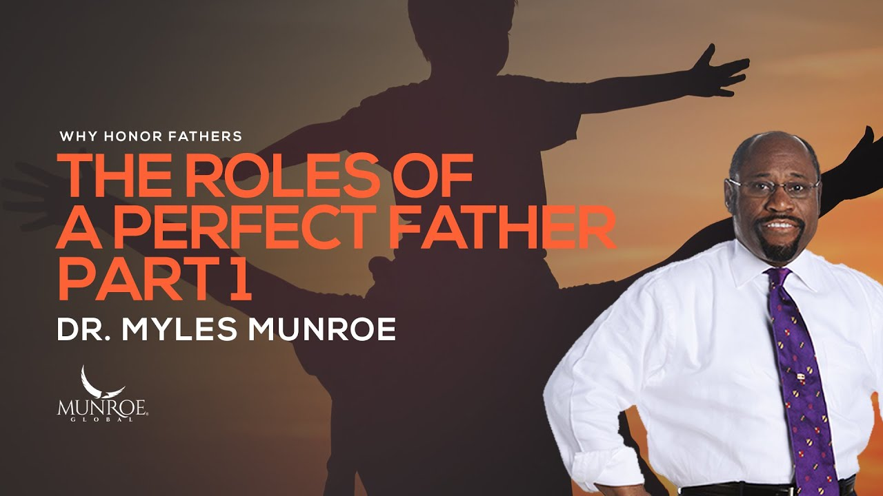 The Roles of A Perfect Father Part 1 | Dr. Myles Munroe