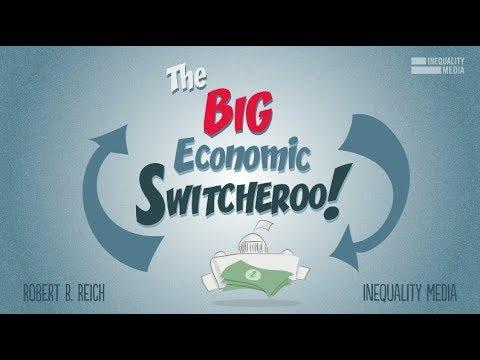 Robert Reich: The Big Economic Switcheroo