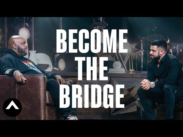 Become The Bridge | A Conversation With Pastor Steven Furtick & Pastor John Gray | Elevation Church