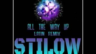 Stilow - All The Way Up (Spanish Remix) (Official Audio)