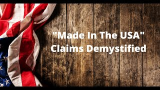 """""""Made In The USA"""" Claims Demystified"""