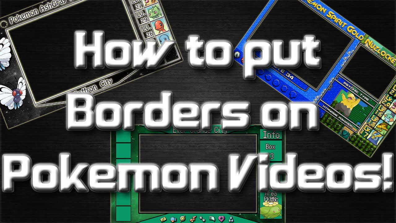 How To Put Borders On Pokemon Videos Free Layout