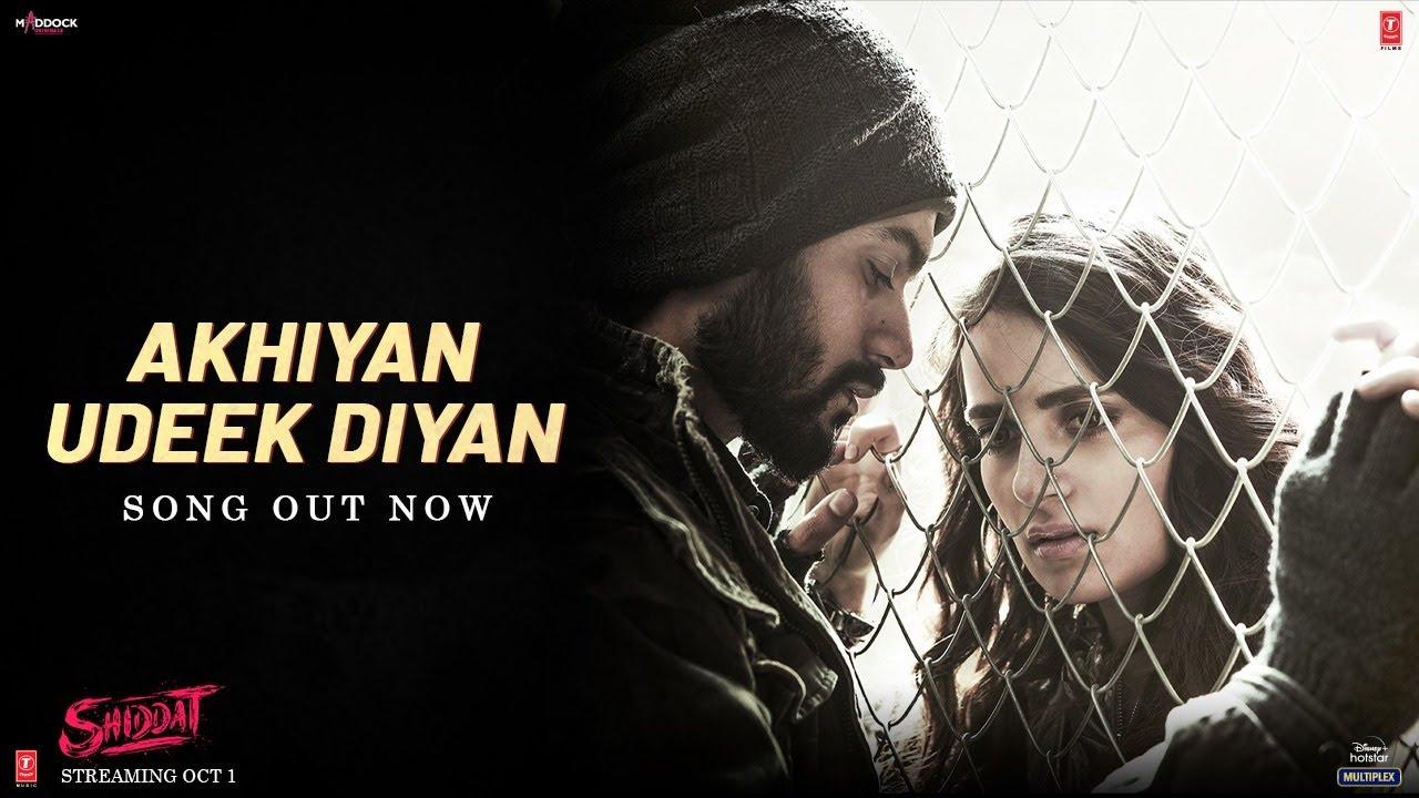 Akhiyan Udeek Diyan- Shiddat Mp3 Hindi Song 2021 Free Download
