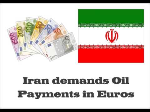 Iran demands to Trade Oil in Euro's and not Dollars