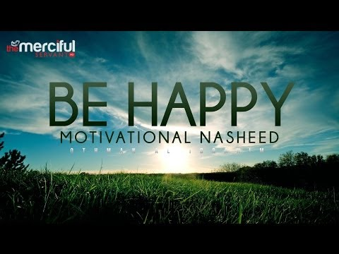Be Happy – Motivational Nasheed – Othman Al Ibrahim