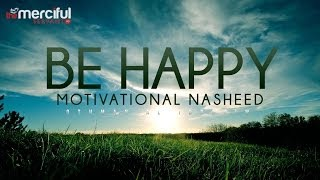 Repeat youtube video Be Happy - Motivational Nasheed - Othman Al Ibrahim