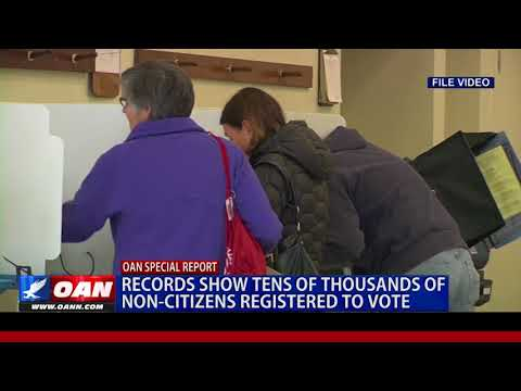 OAN Special Report: Records Show Tens of Thousands of Non-Citizens Registered to Vote