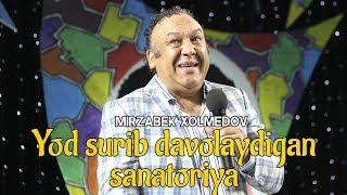 Mirzabek Xolmedov - Yod surib davolaydigan sanatoriya