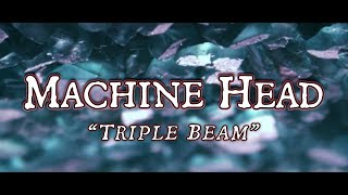 Watch Machine Head Triple Beam video