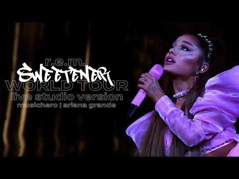 Ariana Grande - R.E.M. (Sweetener World Tour Version)