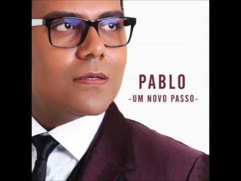 PABLO - CD COMPLETO -  (Álbum : Um Novo Passo ) [Áudio Oficial]