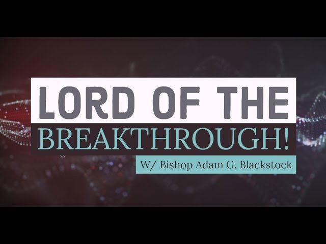 The Lord Of the Breakthrough | Bishop Adam Blackstock