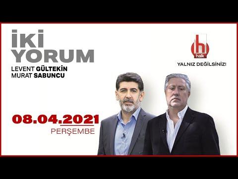 Levent Gültekin ve Murat Sabuncu ile İki Yorum | 8 Nisan 2021