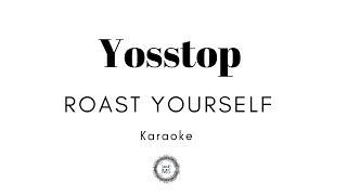 ROAST YOURSELF - YOSSTOP (KARAOKE)