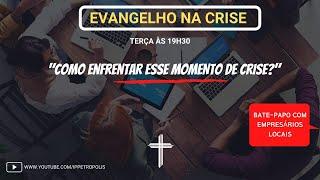 Evangelho na crise - como enfrentar este momento de crise?