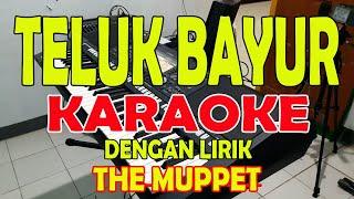 TELUK BAYUR [THE MUPPET] KARAOKE ll LIRIK ll HD