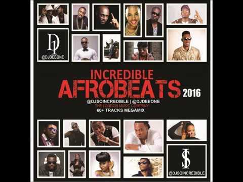 Incredible Afrobeats 2016  - 70 Track Mega Mix | DJ So Incredible DJ DeeOne