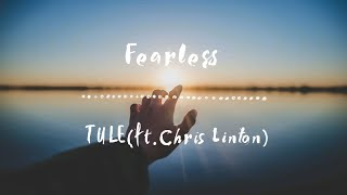 TULE - Fearless pt. II (ft. Chris Linton) [TF1翻譯]