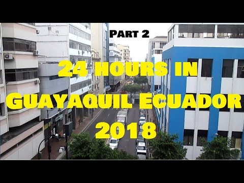 24 Hours in Guayaquil Ecuador 2018 - Part 2
