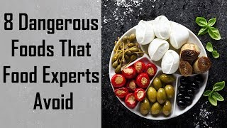 8  FOODS YOU SHOULD NEVER EAT// DANGROUS FOODS THAT FOOD EXPERTS AVOID