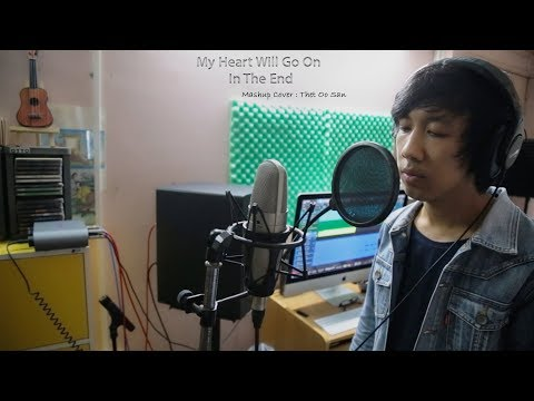 My Heart Will Go On In The End - Celine Dion/Linkin Park (Mashup Cover : Thet Oo San)