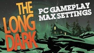 The Long Dark - PC Gameplay Max Settings (1080p, 60fps)
