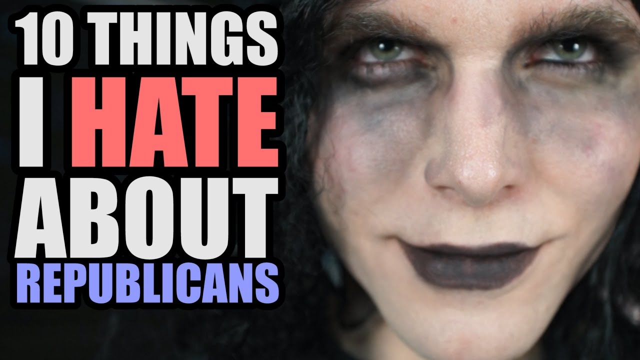 Things I Hate To Do: 10 THINGS I HATE ABOUT REPUBLICANS