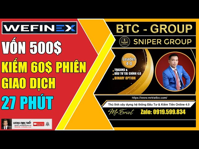 Wefinex - Vốn 500$ Kiếm 60$ Phiên Giao Dịch 27 Phút 🔴 Lương Minh Triết