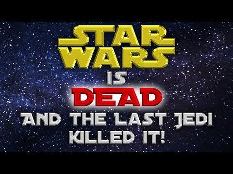 Star Wars is DEAD and The Last Jedi killed it!