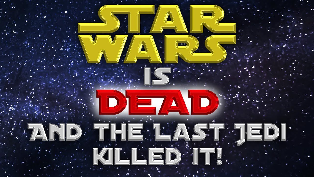 star wars is dead and the last jedi killed it youtube. Black Bedroom Furniture Sets. Home Design Ideas