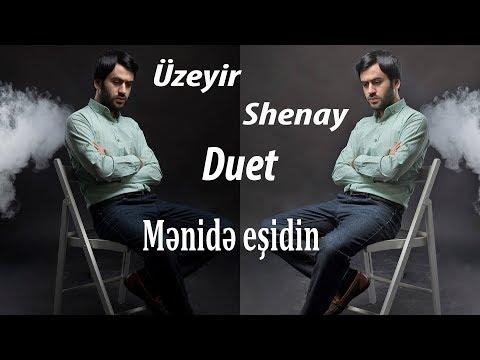 Uzeyir Mehdizade & Shenay - Meni de Esidin ( DUET 2019 )