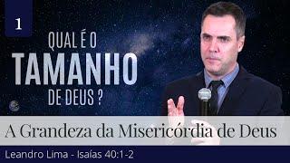 1. A Grandeza da Misericórdia de Deus - Leandro Lima