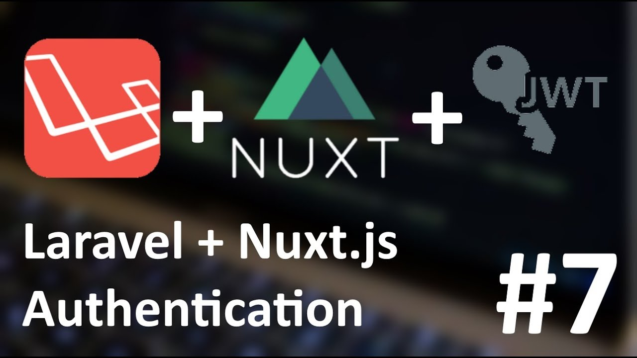 #7 - Laravel + NuxtJS authentication: User mixin, middleware and intended  redirect