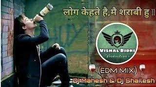 Log kehte hai mai sharabi hu( EDM MIX) Dj Mahesh & Dj Shailesh Kop.