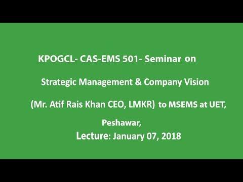 KPOGCL-CAS-EMS-501-Seminar on  Strategic Management & Company Vision by Mr. Atif Rais Khan