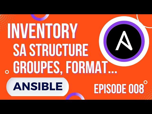 ANSIBLE - 8. INVENTORY : SA STRUCTURE (GROUPES, HOSTS, FORMATS...YAML OU INI ?)