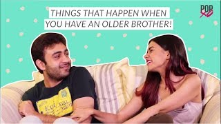 Things That Happen When You Have An Older Brother - POPxo
