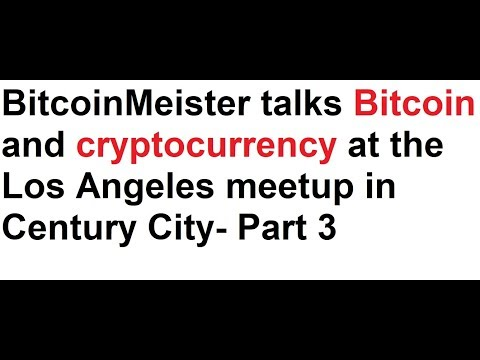 BitcoinMeister talks Bitcoin and cryptocurrency at the Los Angeles meetup in Century City- Part 3